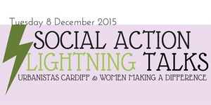 Social Action Lightning Talks – Women Making a Difference and Urbanistas united!