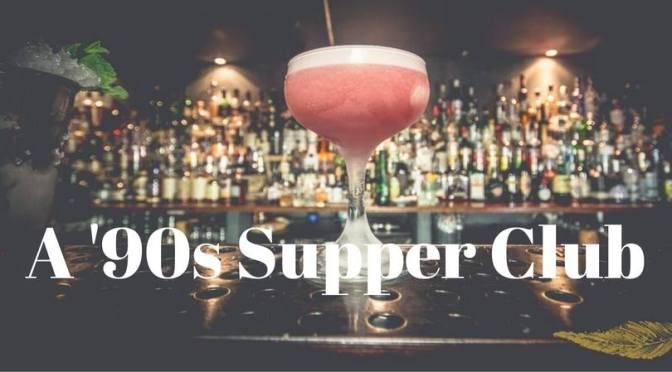 You are invited to: A 90s Supper Club