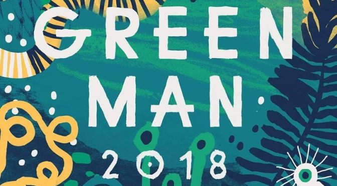 Green Man 2018 – final line up announcement! Got your tickets yet?